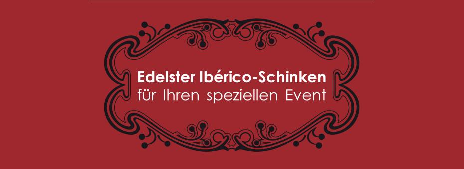 Edelster Ibérico-Schinken für Ihren speziellen Event